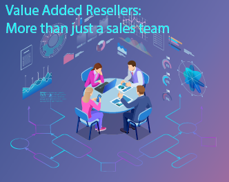 Value Added Resellers: More than just a sales team